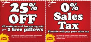 25% OFF all mattresses plus 2 free pillows Fireside will pay your sales tax.